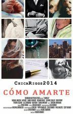 Cómo amarte. by ChicaRiggs2014