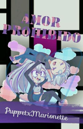 Amor Prohibido 《PuppetxMarionette》