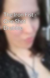 The Iron Fist - One Shot Drabble by kittensandmeth