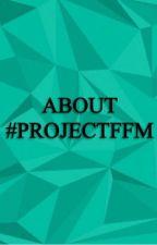 About #ProjectFFM by ProjectFFM