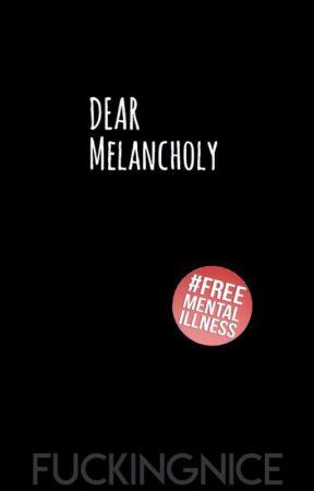Dear melancholy  by fuckingnice