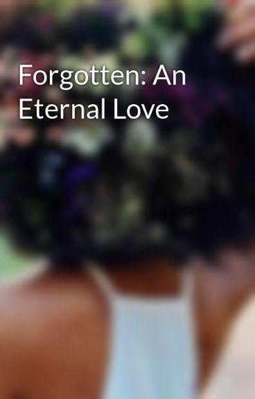 Forgotten: An Eternal Love by muffinsmurf49