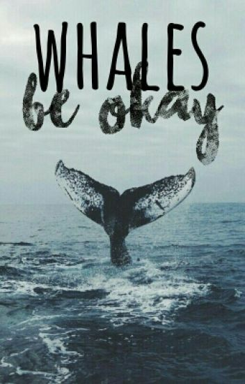 Whales Be Okay ✔