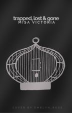 Trapped, Lost & Gone by MisaVictoria