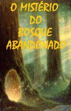 O MISTÉRIO DO BOSQUE ABANDONADO by ClaytonJC85