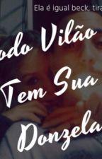 Todo vilão, Tem sua Donzela ! by SrtaStarks