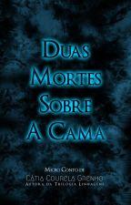 Duas Mortes Sobre a Cama - Conto by CatiaGrenho