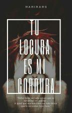 Tu Locura Es Mi Cordura    Creepypastas  by NahirAHG