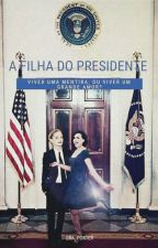 A Filha do Presidente #CPOW by SraPorter