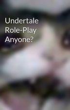 Undertale Role-Play Anyone? by poppy_heart