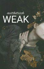 Weak by aesthetisch