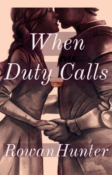When Duty Calls by RowanHunter