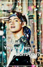 You love him, don't you?|| Taekook by yoonjishug