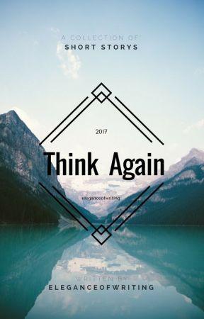 Think Again. by eleganceofwriting