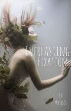 Everlasting Fixation  by mates25