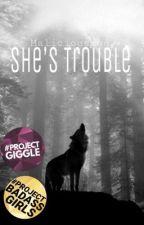 She's Trouble || Rewriting! by maliiyo