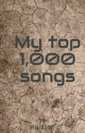 My top 1,000 songs - Riri1100 - Wattpad
