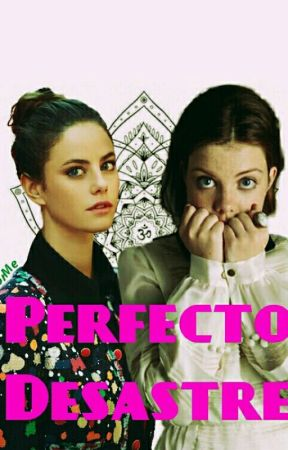 《Perfecto Desastre》 by DulceDesastre666