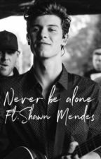 Never be alone. by Shawnieslove