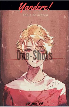 Yandere X Reader - One shots - Bully X Bullied - Wattpad