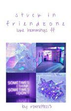 Stuck In Friendzone {lrh} by Roxnette213
