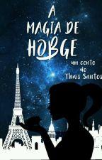 A magia de Hobge by ThaisSantos267