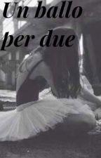 Un Ballo Per Due by EmilyFra_