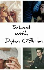 School with Dylan O'Brien  [CZ] - POZASTAVENO by bad_queen_bad_bitch