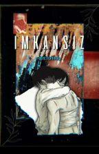 İmkânsız(Mikasa×Levi)[Düzenleniyor] by aloneandheartless