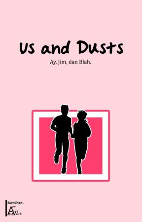 Us and Dusts بقلم iidonghae98