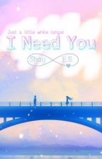 I Need You || An anime love story [Discontinued] by Shaylove_17