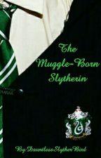 The Muggle-Born Slytherin by DauntlessSlytherBird