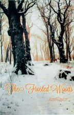 The Frosted Woods by JustATaylor