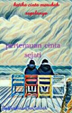 pertemuan cinta sejati by ainundwisalwah07