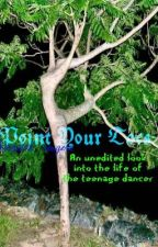 Point Your Toes: An unedited look into the life of a teenage dancer by helizabethr
