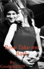 Rose Take me Back by Goodgirl23129