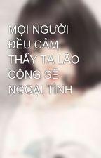 MỌI NGƯỜI ĐỀU CẢM THẤY TA LÃO CÔNG SẼ NGOẠI TÌNH by Anrea96
