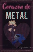 Corazón de Metal (Terminada) by elyurias19