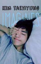 「Kim Taehyung Imagines」 by taetaestrashcan