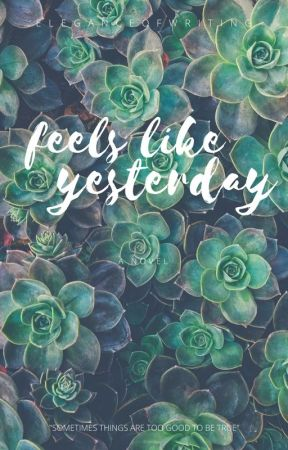 Feels Like Yesterday by eleganceofwriting