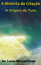 A História da Criação - A origem de Tudo by LucasMoraesCosta