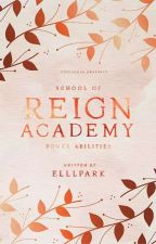 Reign Academy (School of Power Abilities) ✔ by elllpark