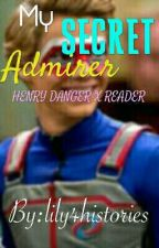 My Not So Secret Admirer || Henry Danger x Reader by lily4histories