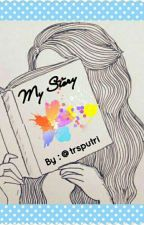 My Story [ COMPLETED ] by trsputri