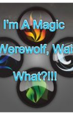 I'm a Magic Werewolf, Wait What?!! by FigureSkate35