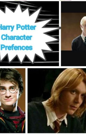 Harry Potter Character Prefences by KatTheSlendyGirl