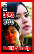 I LOVE YOU, Hindi Ko Sinasadya by definitely_maverick