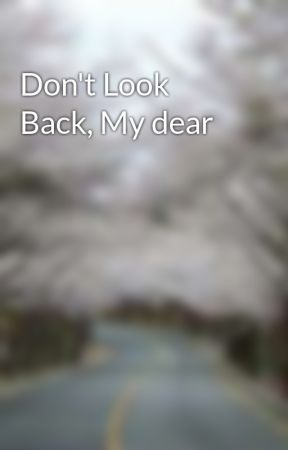 Don't Look Back, My dear by ronnipoi