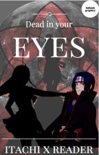 Dead In Your Eyes (Itachi x Reader x Sasuke) by TheSilentBlack
