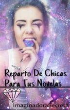 •Reparto De Chicas Para Tus Novelas• by ImaginadoraSecreta